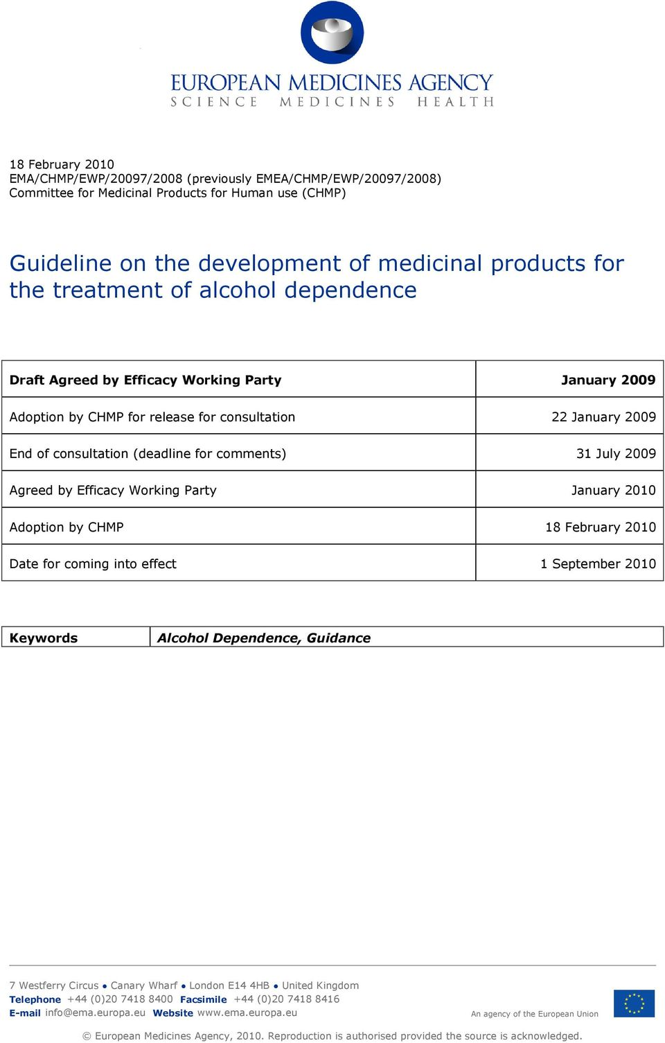 2009 Agreed by Efficacy Working Party January 2010 Adoption by CHMP 18 February 2010 Date for coming into effect 1 September 2010 Keywords Alcohol Dependence, Guidance 7 Westferry Circus Canary Wharf