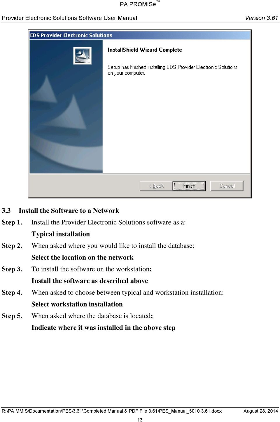 To install the software on the workstation: Install the software as described above Step 4.