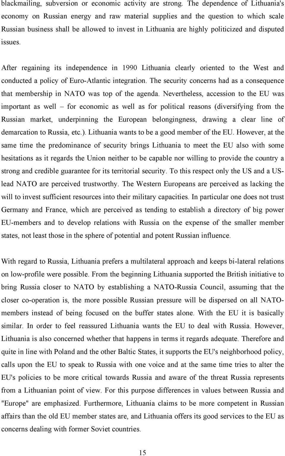 disputed issues. After regaining its independence in 1990 Lithuania clearly oriented to the West and conducted a policy of Euro-Atlantic integration.