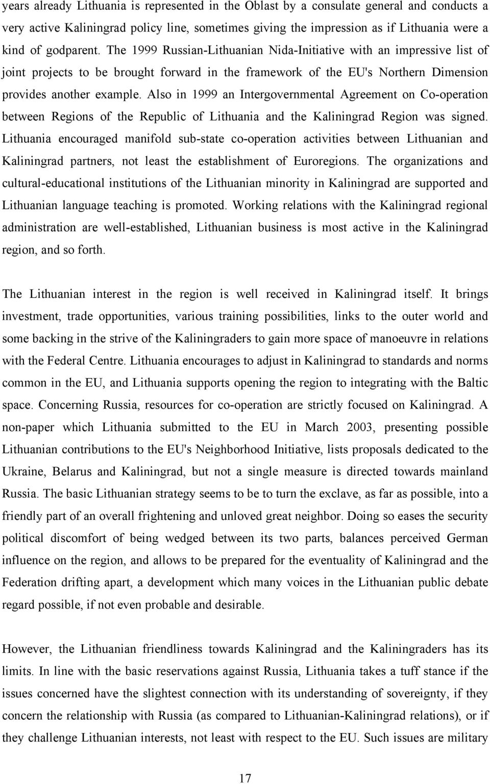 Also in 1999 an Intergovernmental Agreement on Co-operation between Regions of the Republic of Lithuania and the Kaliningrad Region was signed.