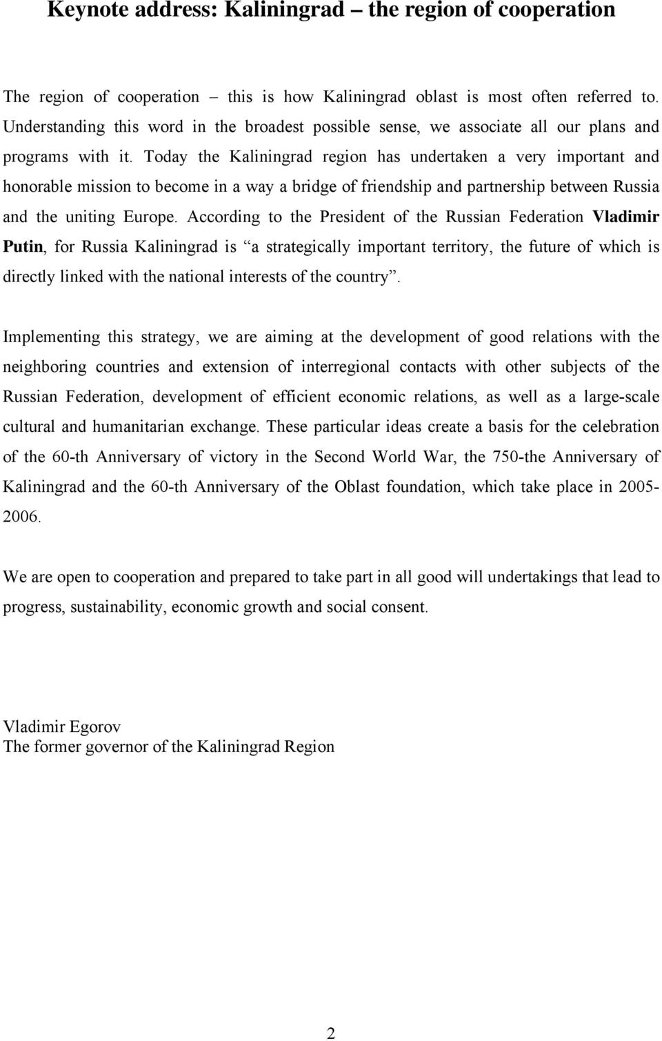 Today the Kaliningrad region has undertaken a very important and honorable mission to become in a way a bridge of friendship and partnership between Russia and the uniting Europe.