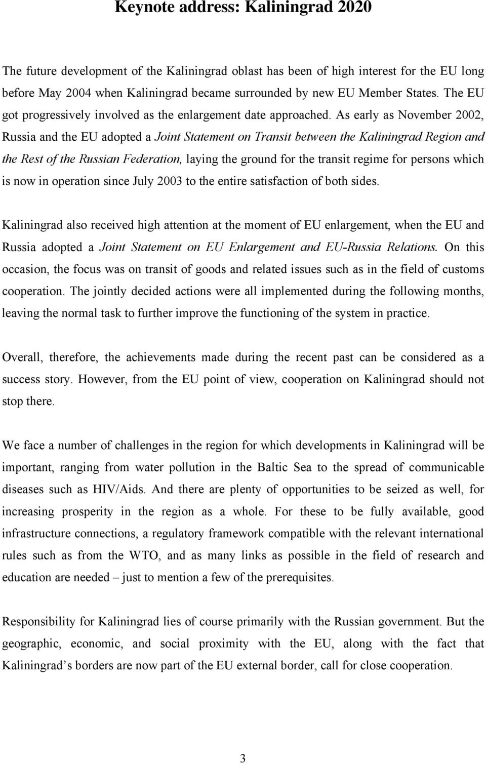 As early as November 2002, Russia and the EU adopted a Joint Statement on Transit between the Kaliningrad Region and the Rest of the Russian Federation, laying the ground for the transit regime for
