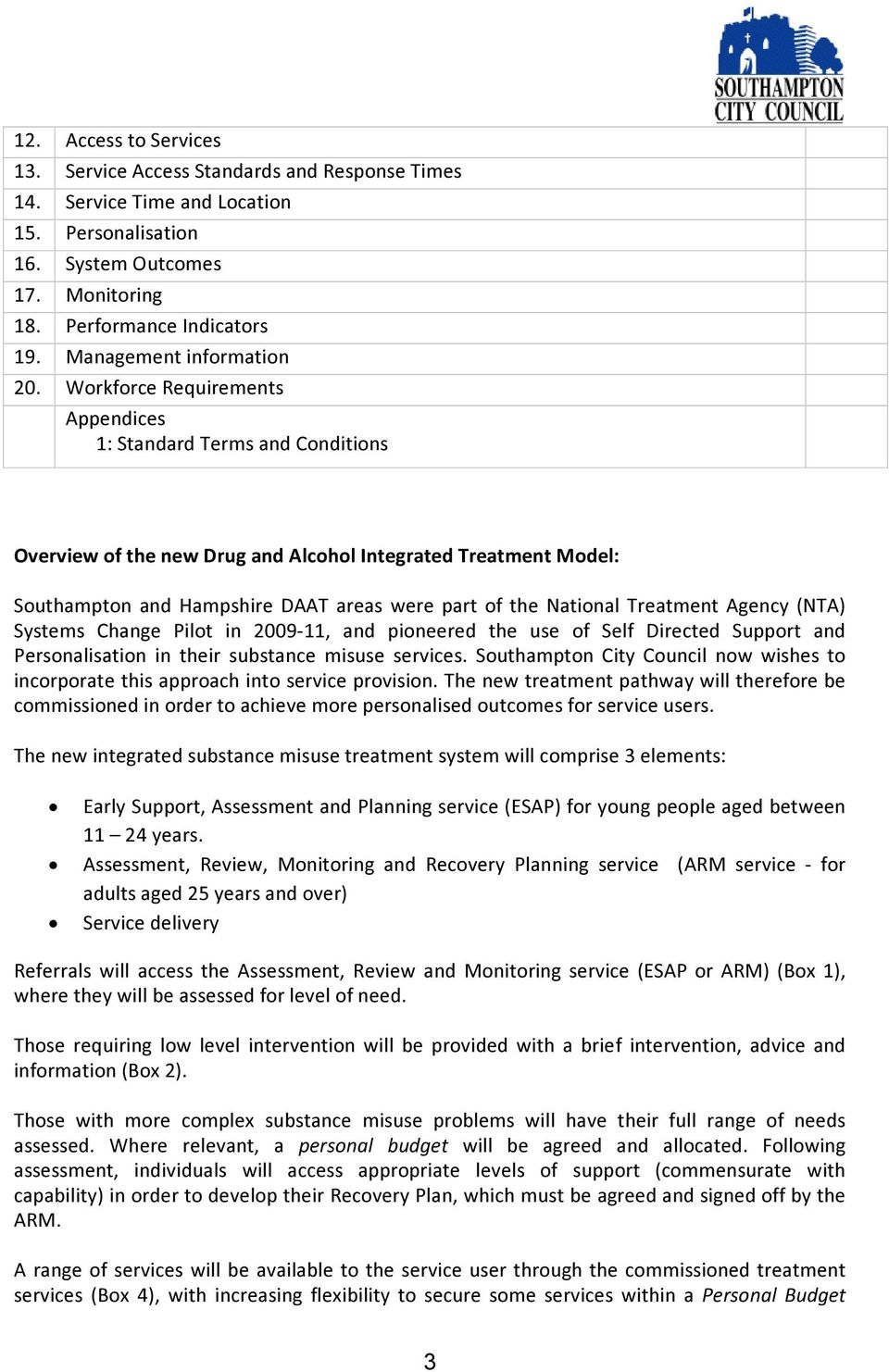 Workforce Requirements Appendices 1: Standard Terms and Conditions Overview of the new Drug and Alcohol Integrated Treatment Model: Southampton and Hampshire DAAT areas were part of the National