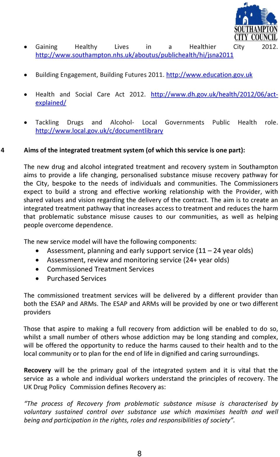 uk/health/2012/06/actexplained/ Tackling Drugs and Alcohol- Local Governments Public Health role. http://www.local.gov.
