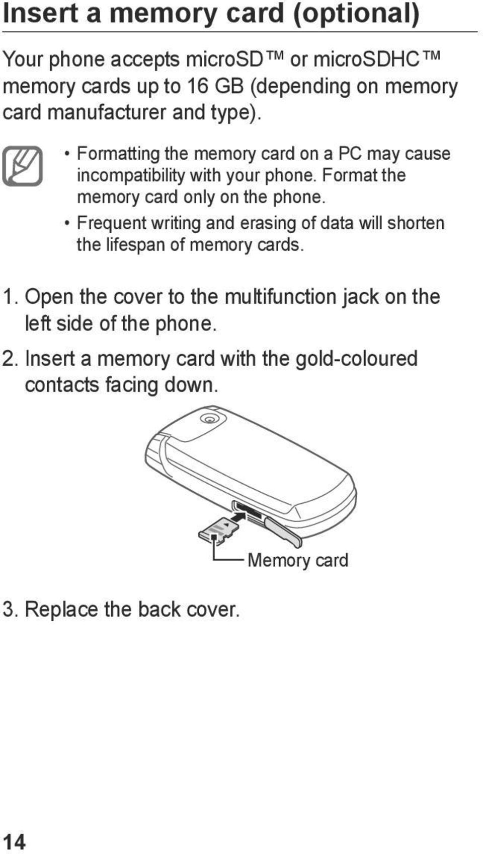 Format the memory card only on the phone. Frequent writing and erasing of data will shorten the lifespan of memory cards. 1.