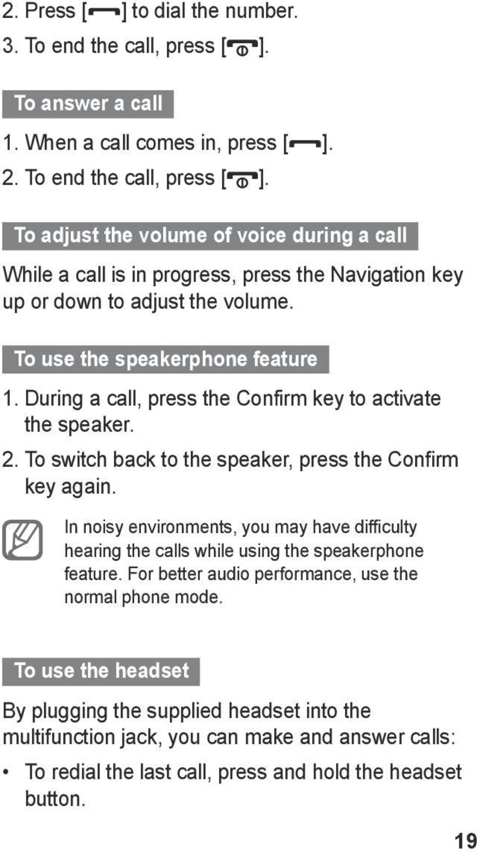 In noisy environments, you may have difficulty hearing the calls while using the speakerphone feature. For better audio performance, use the normal phone mode.