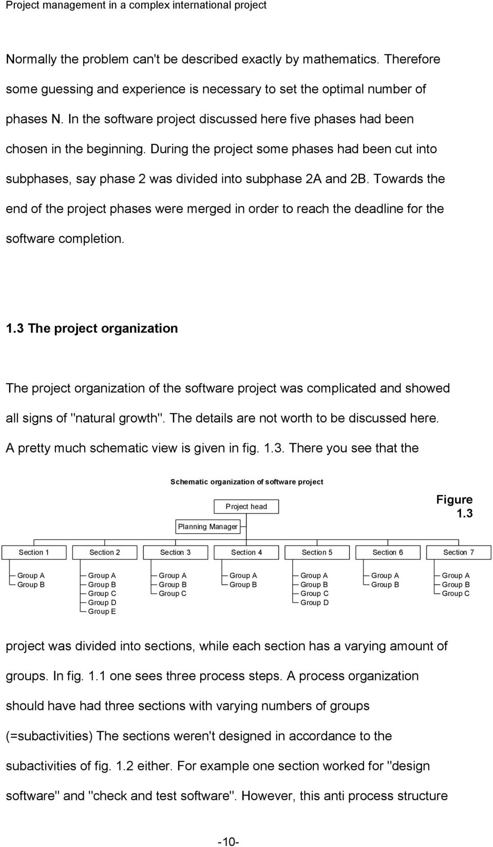Towards the end of the project phases were merged in order to reach the deadline for the software completion. 1.