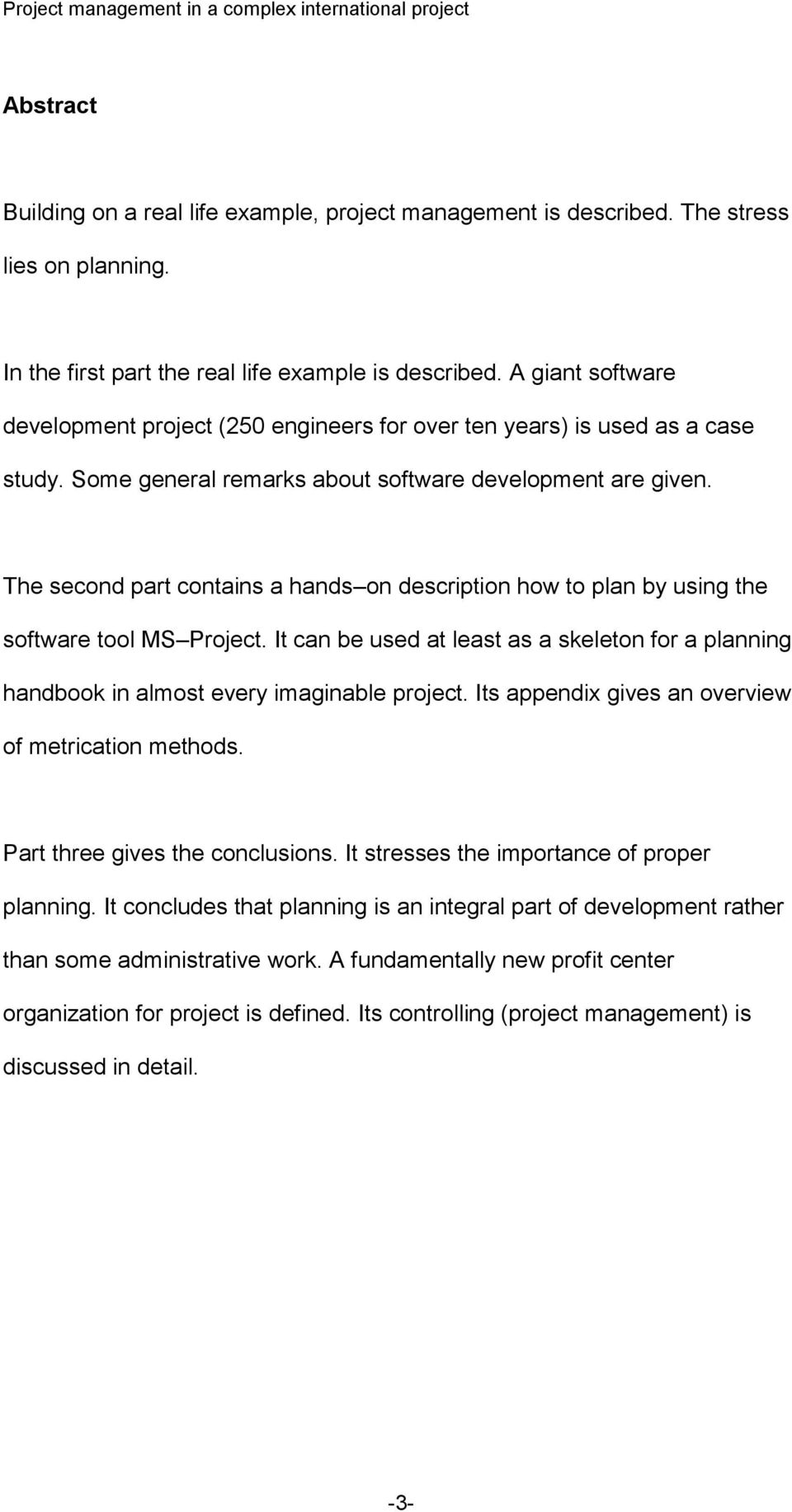 The second part contains a hands on description how to plan by using the software tool MS Project. It can be used at least as a skeleton for a planning handbook in almost every imaginable project.