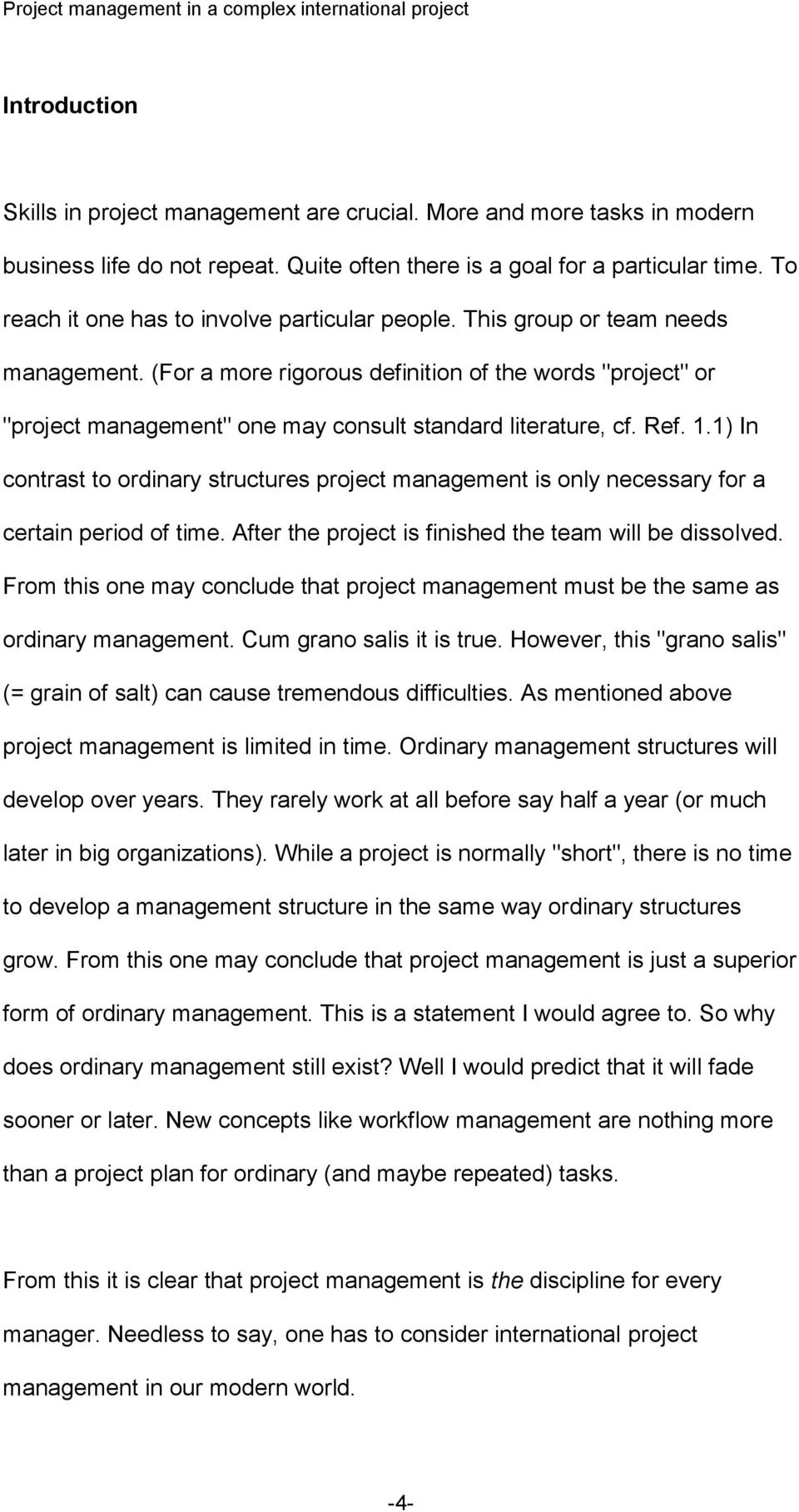 "(For a more rigorous definition of the words ""project"" or ""project management"" one may consult standard literature, cf. Ref. 1."