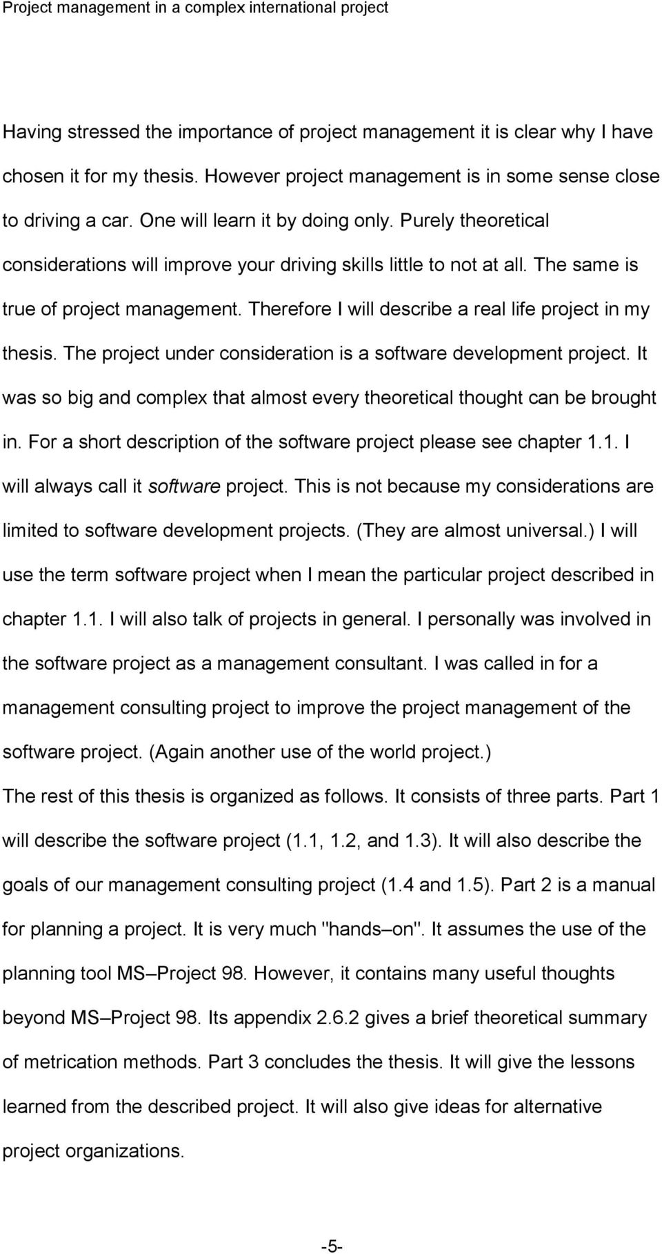 Therefore I will describe a real life project in my thesis. The project under consideration is a software development project.