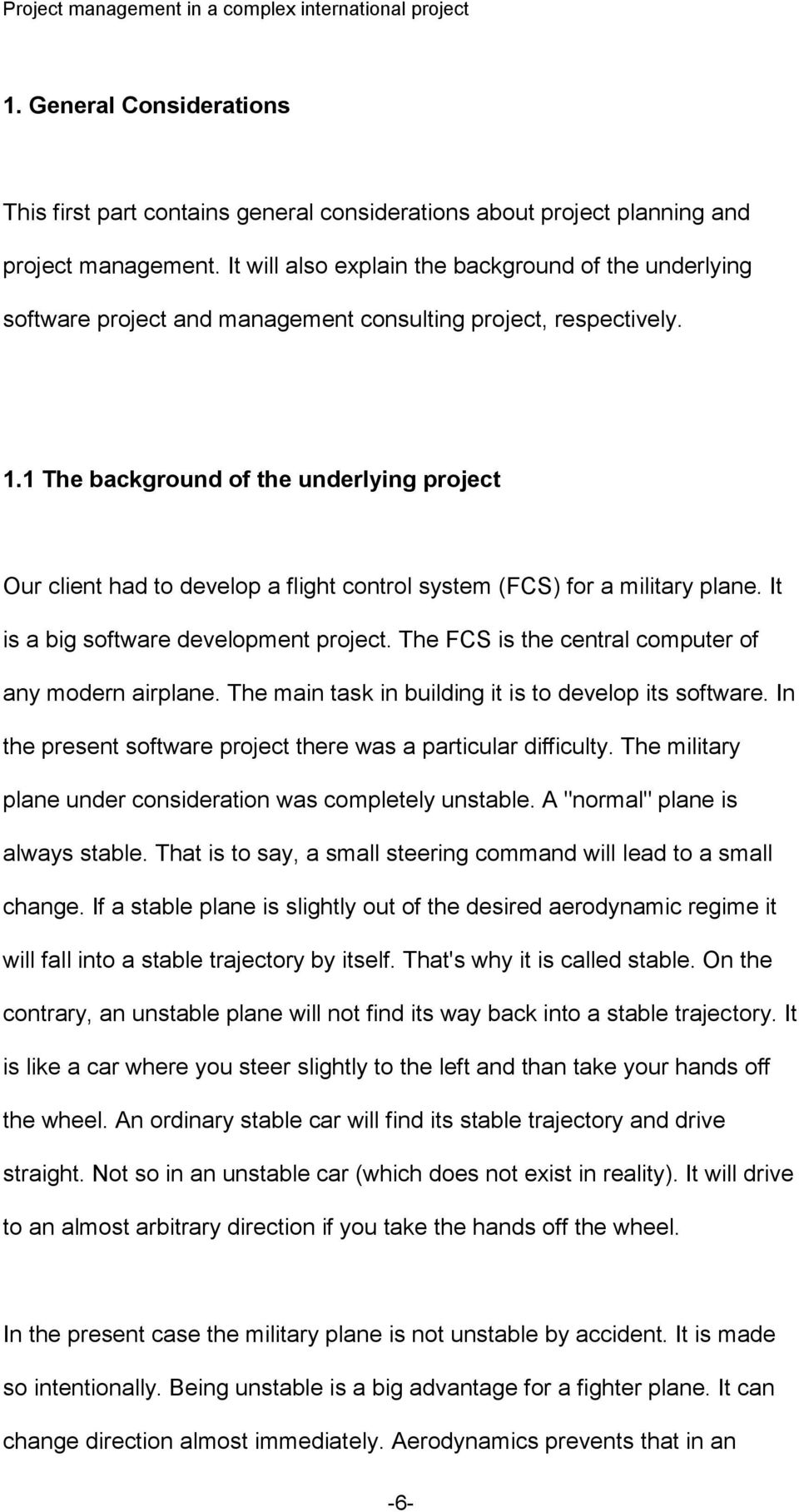 1 The background of the underlying project Our client had to develop a flight control system (FCS) for a military plane. It is a big software development project.
