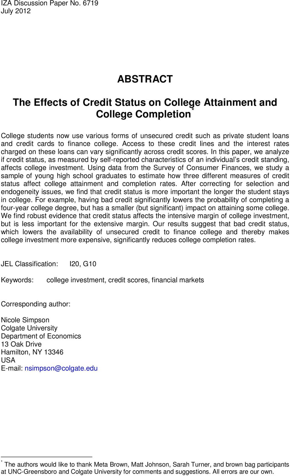 cards to finance college. Access to these credit lines and the interest rates charged on these loans can vary significantly across credit scores.