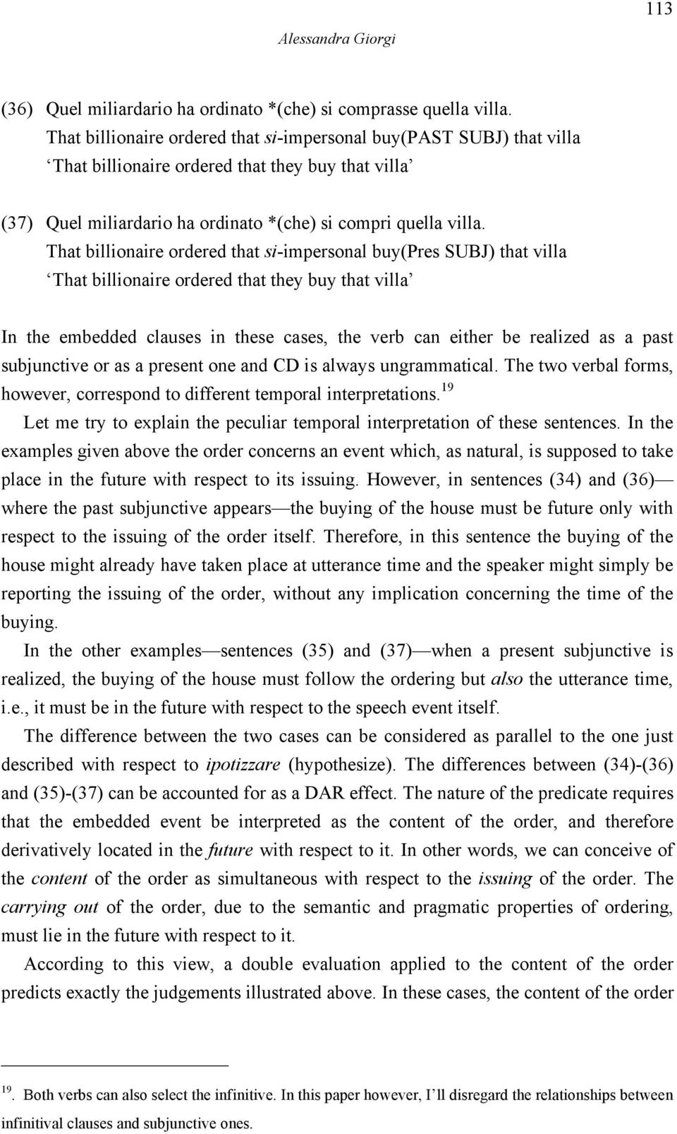 That billionaire ordered that si-impersonal buy(pres SUBJ) that villa That billionaire ordered that they buy that villa In the embedded clauses in these cases, the verb can either be realized as a