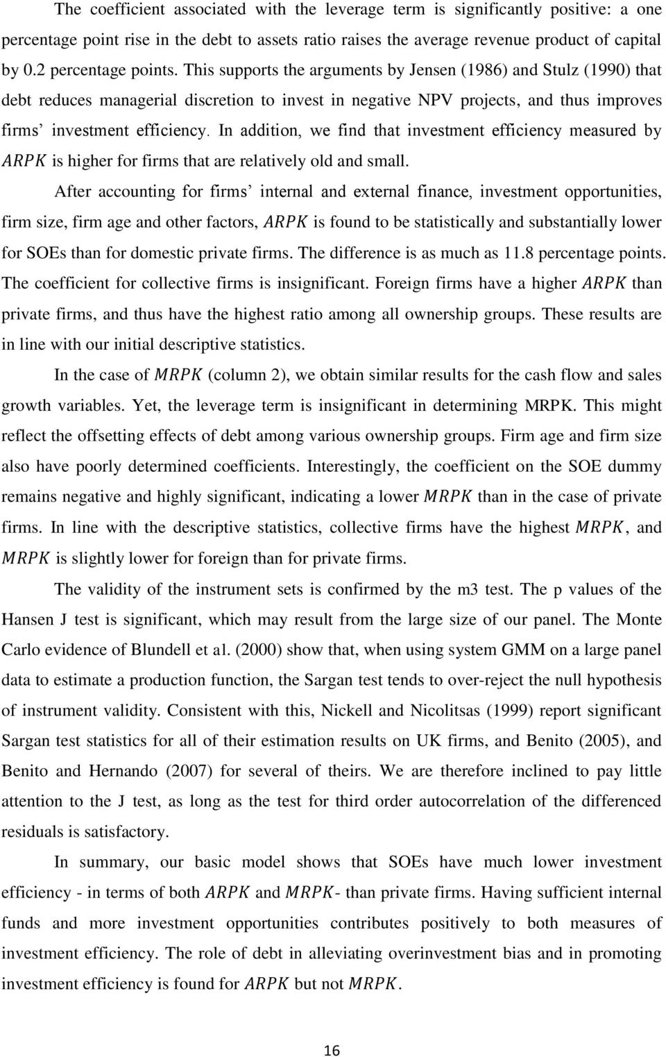 This supports the arguments by Jensen (1986) and Stulz (1990) that debt reduces managerial discretion to invest in negative NPV projects, and thus improves firms investment efficiency.