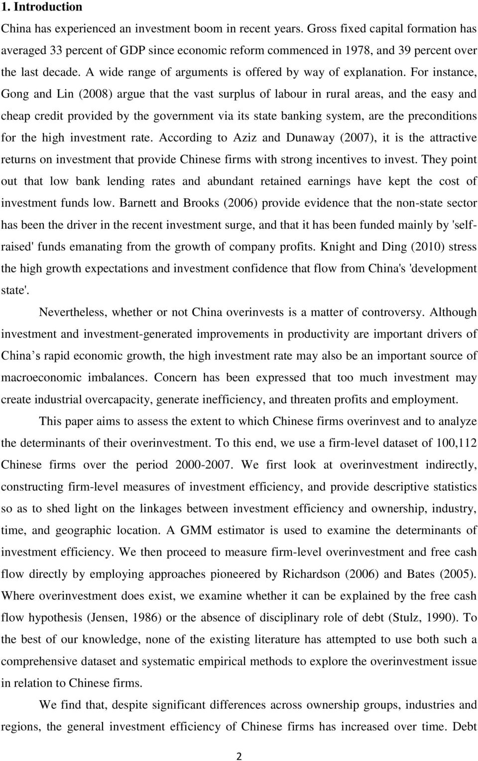 For instance, Gong and Lin (2008) argue that the vast surplus of labour in rural areas, and the easy and cheap credit provided by the government via its state banking system, are the preconditions