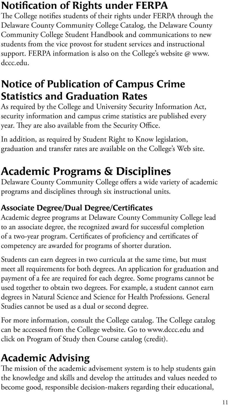 Notice of Publication of Campus Crime Statistics and Graduation Rates As required by the College and University Security Information Act, security information and campus crime statistics are