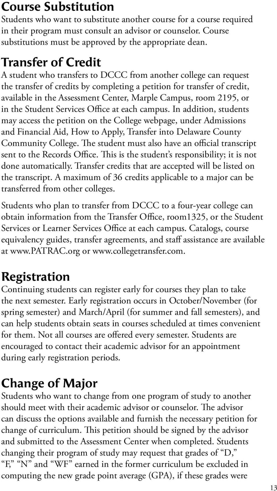 Transfer of Credit A student who transfers to DCCC from another college can request the transfer of credits by completing a petition for transfer of credit, available in the Assessment Center, Marple