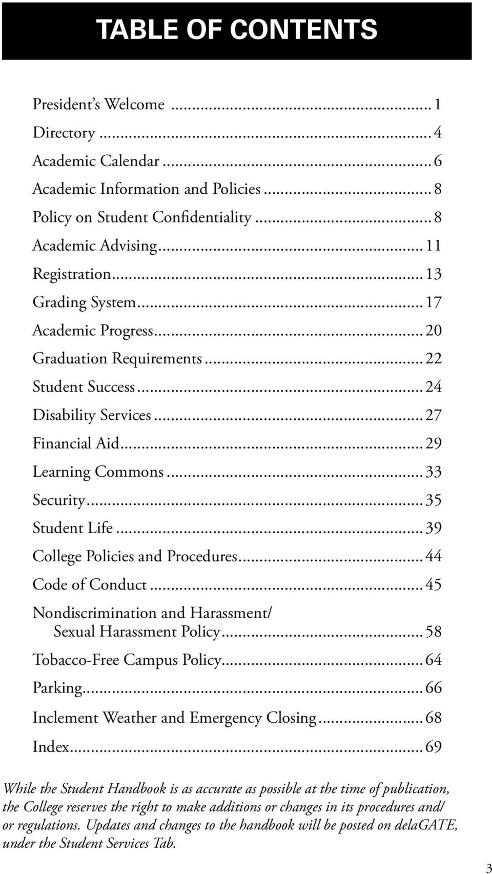 ..39 College Policies and Procedures...44 Code of Conduct...45 Nondiscrimination and Harassment/ Sexual Harassment Policy...58 Tobacco-Free Campus Policy...64 Parking.