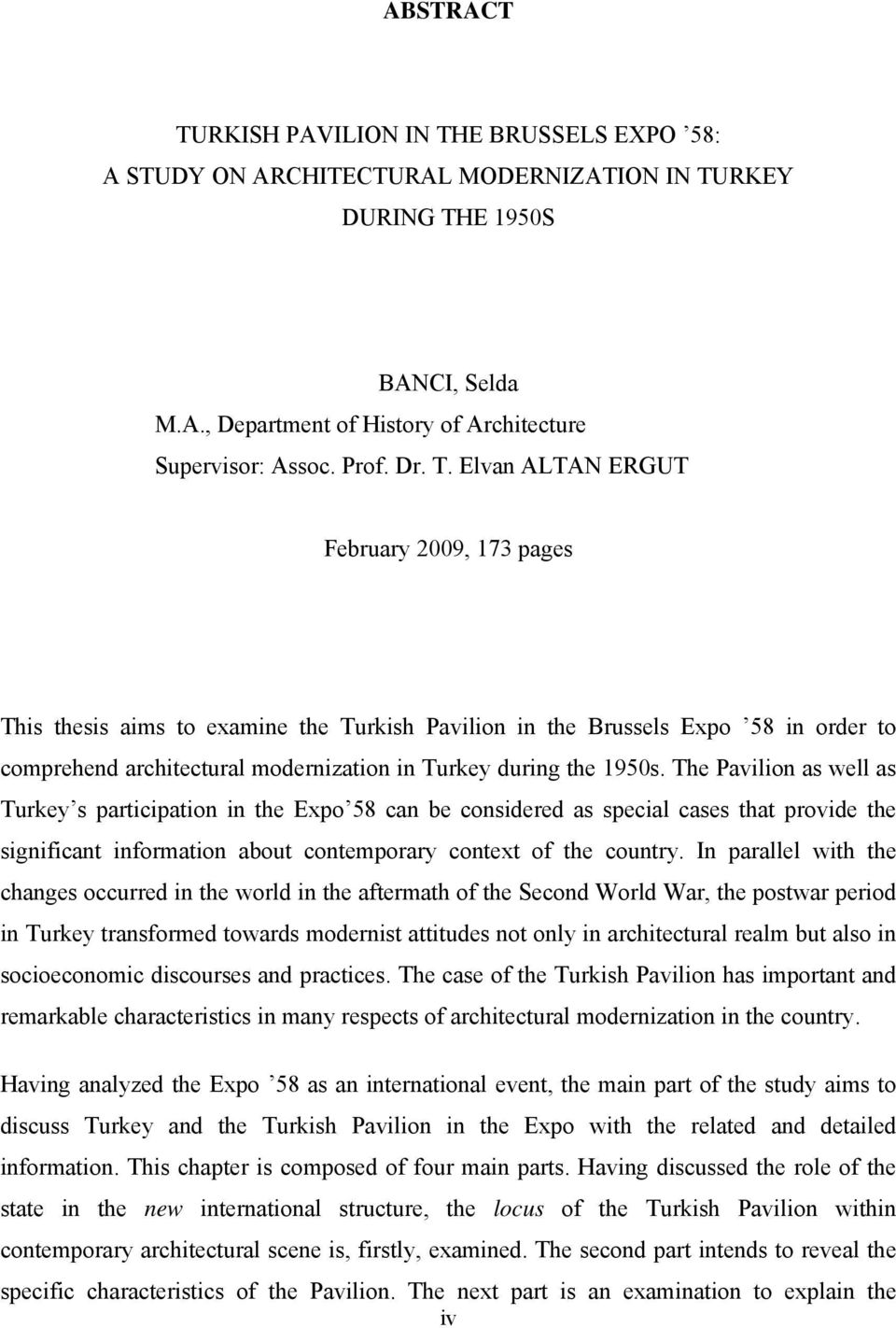Elvan ALTAN ERGUT February 2009, 173 pages This thesis aims to examine the Turkish Pavilion in the Brussels Expo 58 in order to comprehend architectural modernization in Turkey during the 1950s.