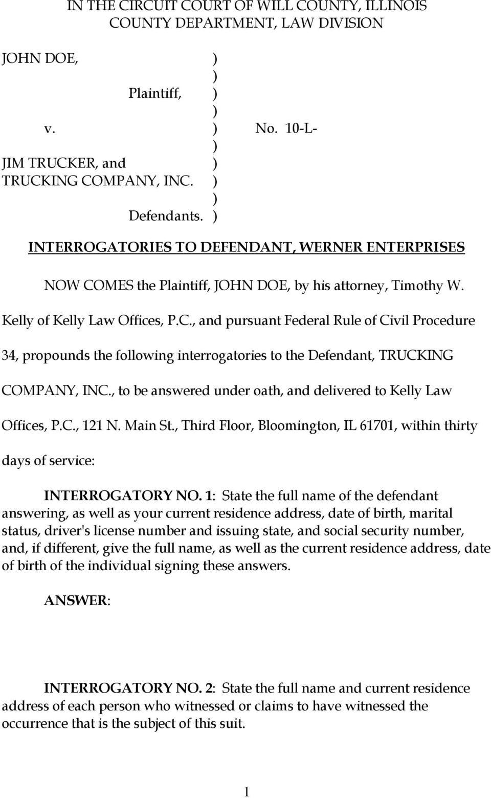 , to be answered under oath, and delivered to Kelly Law Offices, P.C., 121 N. Main St., Third Floor, Bloomington, IL 61701, within thirty days of service: INTERROGATORY NO.