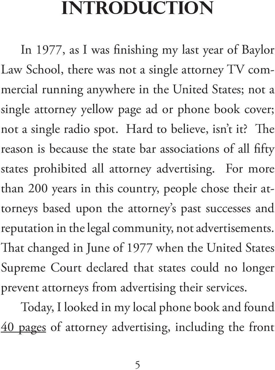 For more than 200 years in this country, people chose their attorneys based upon the attorney s past successes and reputation in the legal community, not advertisements.