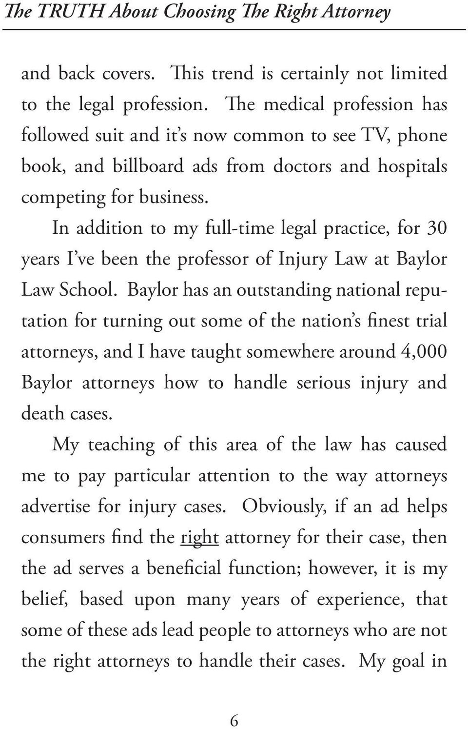 In addition to my full-time legal practice, for 30 years I ve been the professor of Injury Law at Baylor Law School.