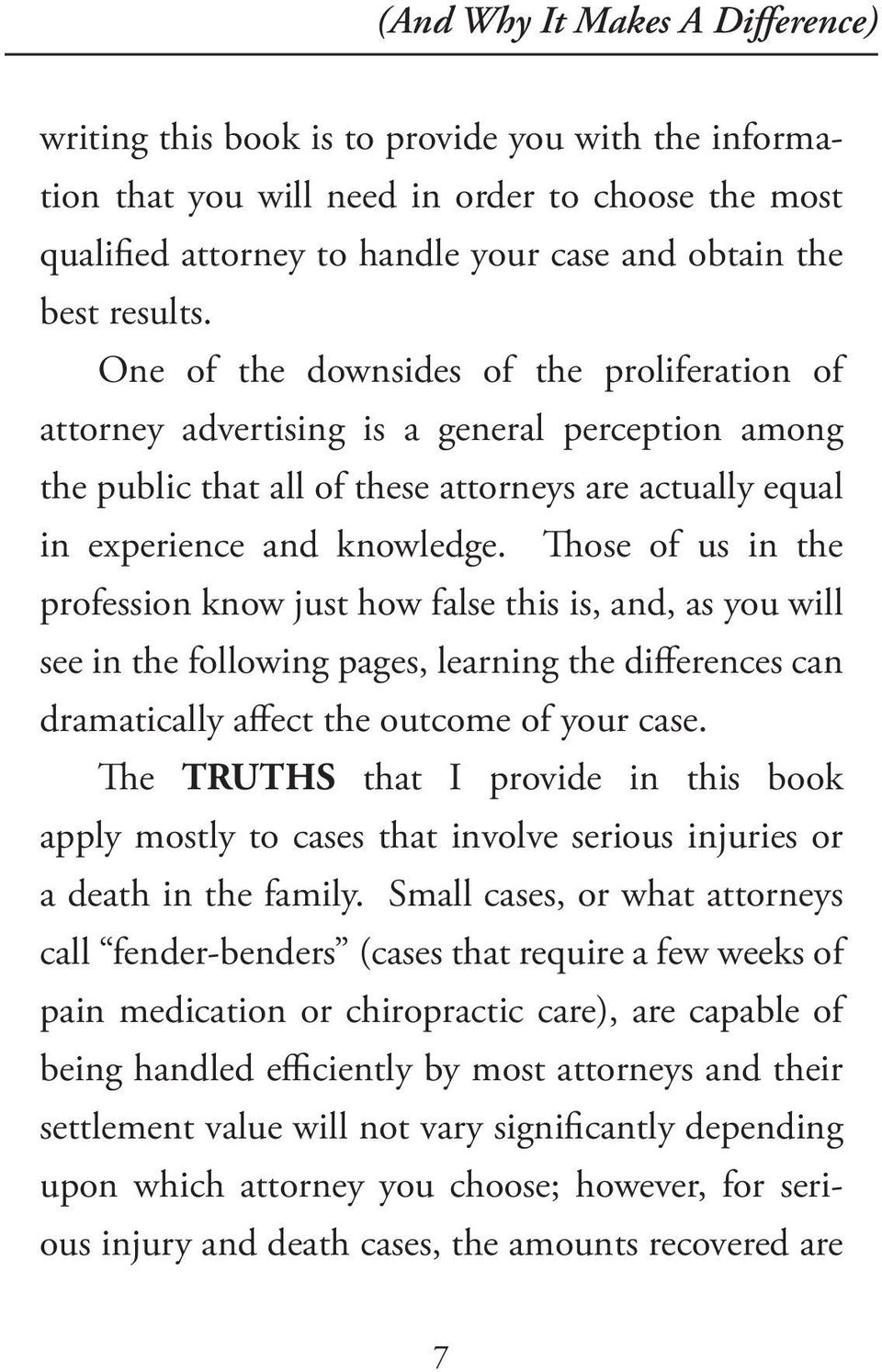 Those of us in the profession know just how false this is, and, as you will see in the following pages, learning the differences can dramatically affect the outcome of your case.