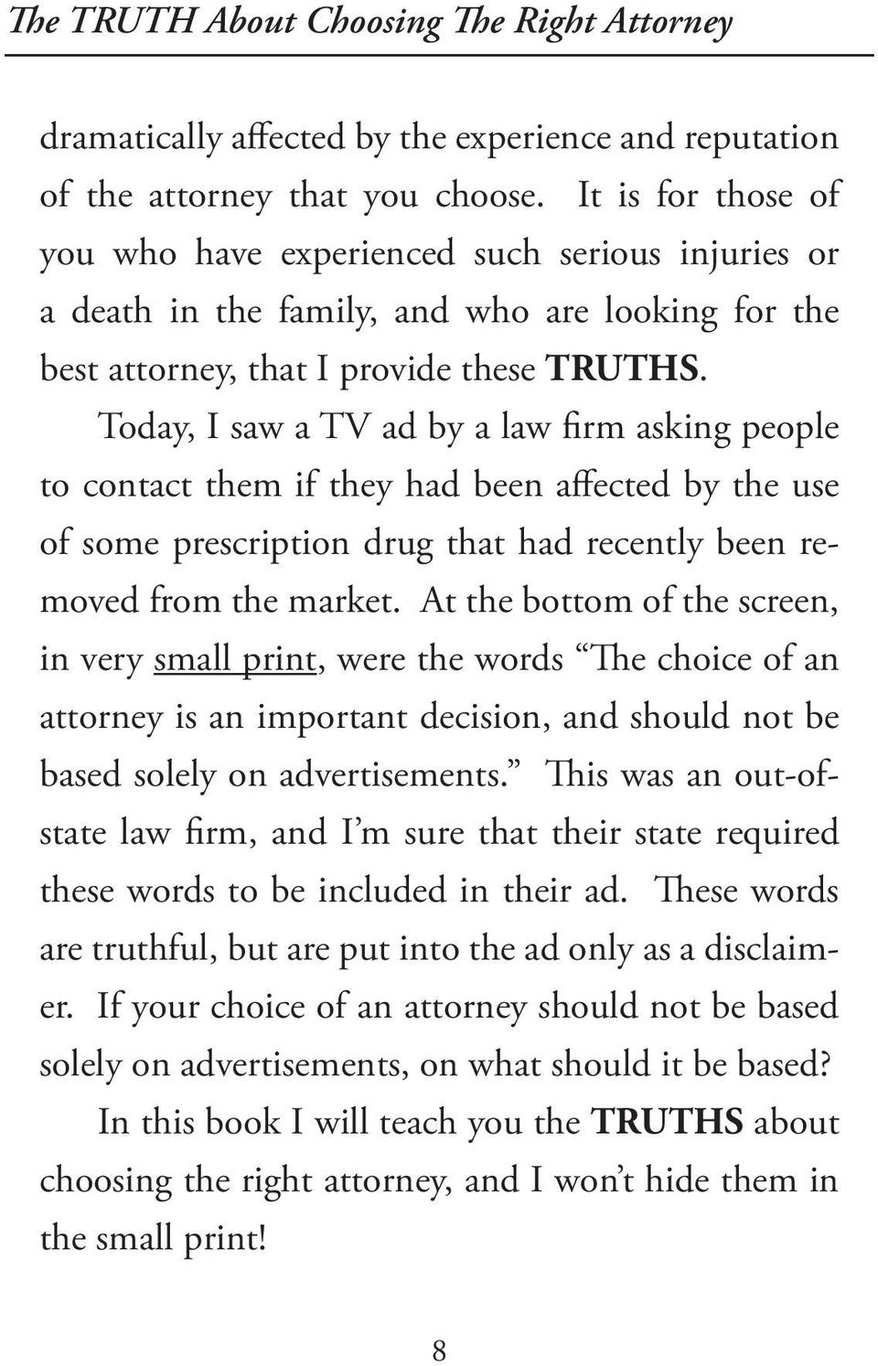 Today, I saw a TV ad by a law firm asking people to contact them if they had been affected by the use of some prescription drug that had recently been removed from the market.