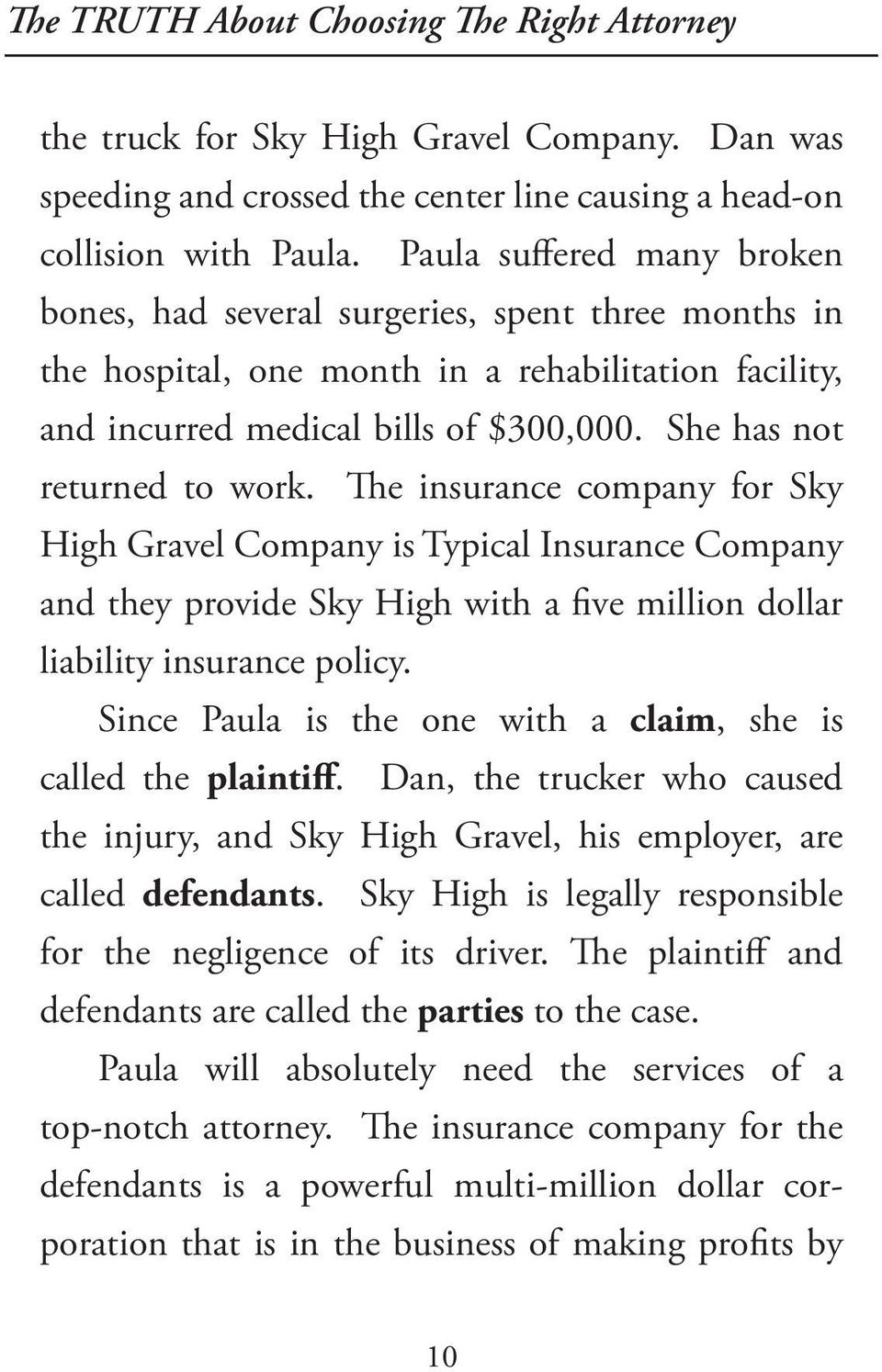 She has not returned to work. The insurance company for Sky High Gravel Company is Typical Insurance Company and they provide Sky High with a five million dollar liability insurance policy.