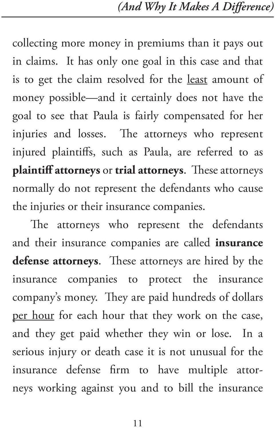 injuries and losses. The attorneys who represent injured plaintiffs, such as Paula, are referred to as plaintiff attorneys or trial attorneys.