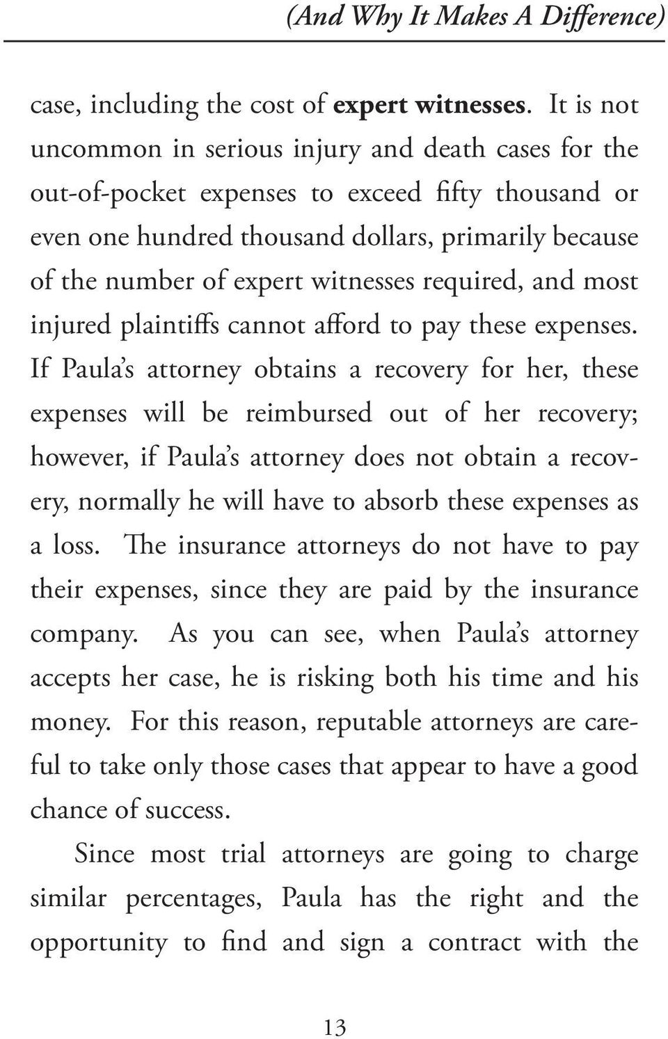 required, and most injured plaintiffs cannot afford to pay these expenses.