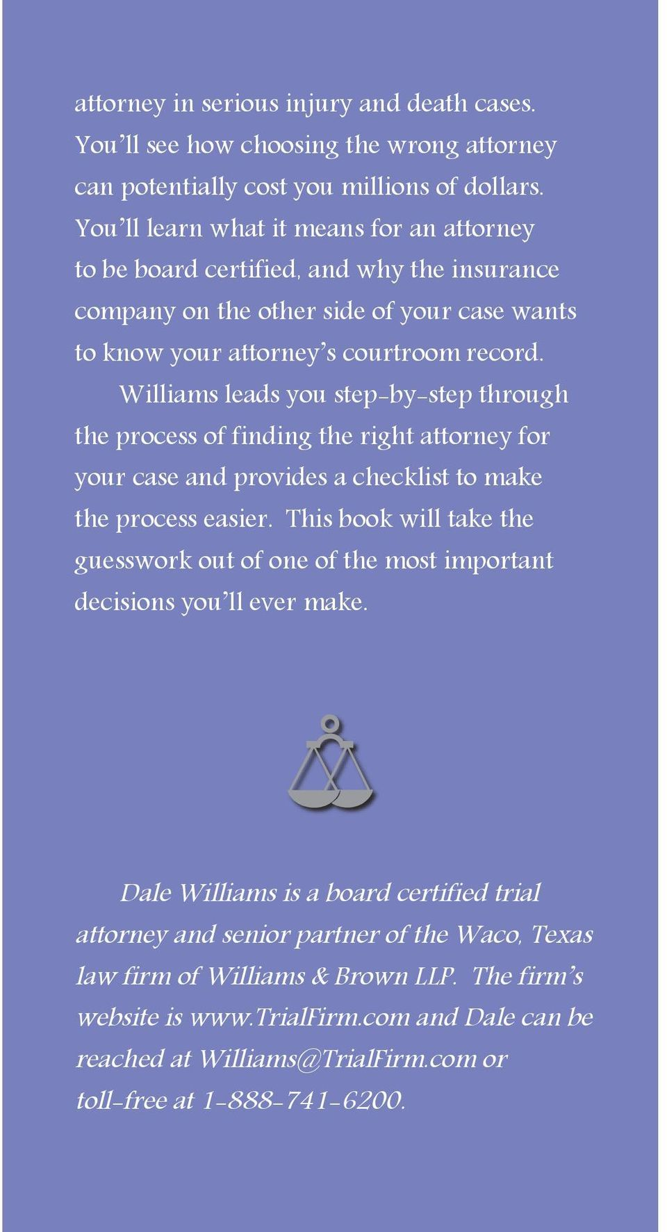 Williams leads you step-by-step through the process of finding the right attorney for your case and provides a checklist to make the process easier.