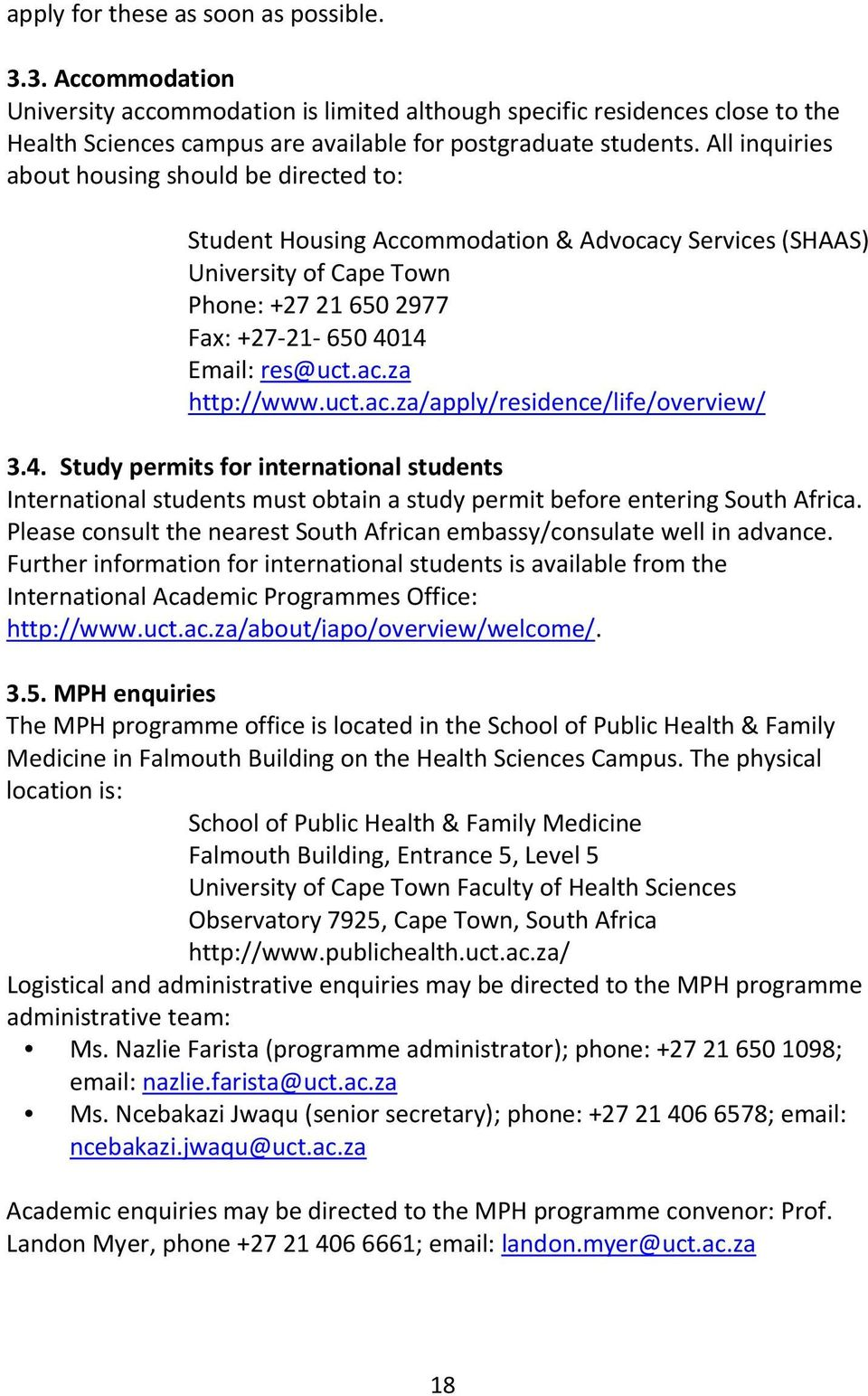uct.ac.za/apply/residence/life/overview/ 3.4. Study permits for international students International students must obtain a study permit before entering South Africa.