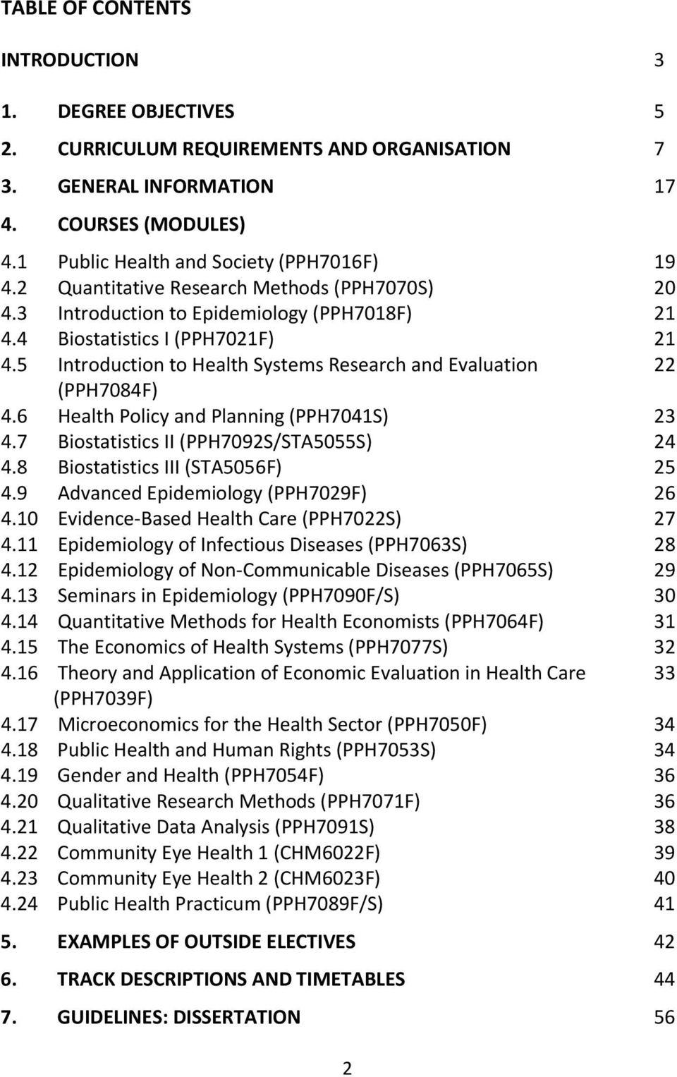 5 Introduction to Health Systems Research and Evaluation 22 (PPH7084F) 4.6 Health Policy and Planning (PPH7041S) 23 4.7 Biostatistics II (PPH7092S/STA5055S) 24 4.8 Biostatistics III (STA5056F) 25 4.