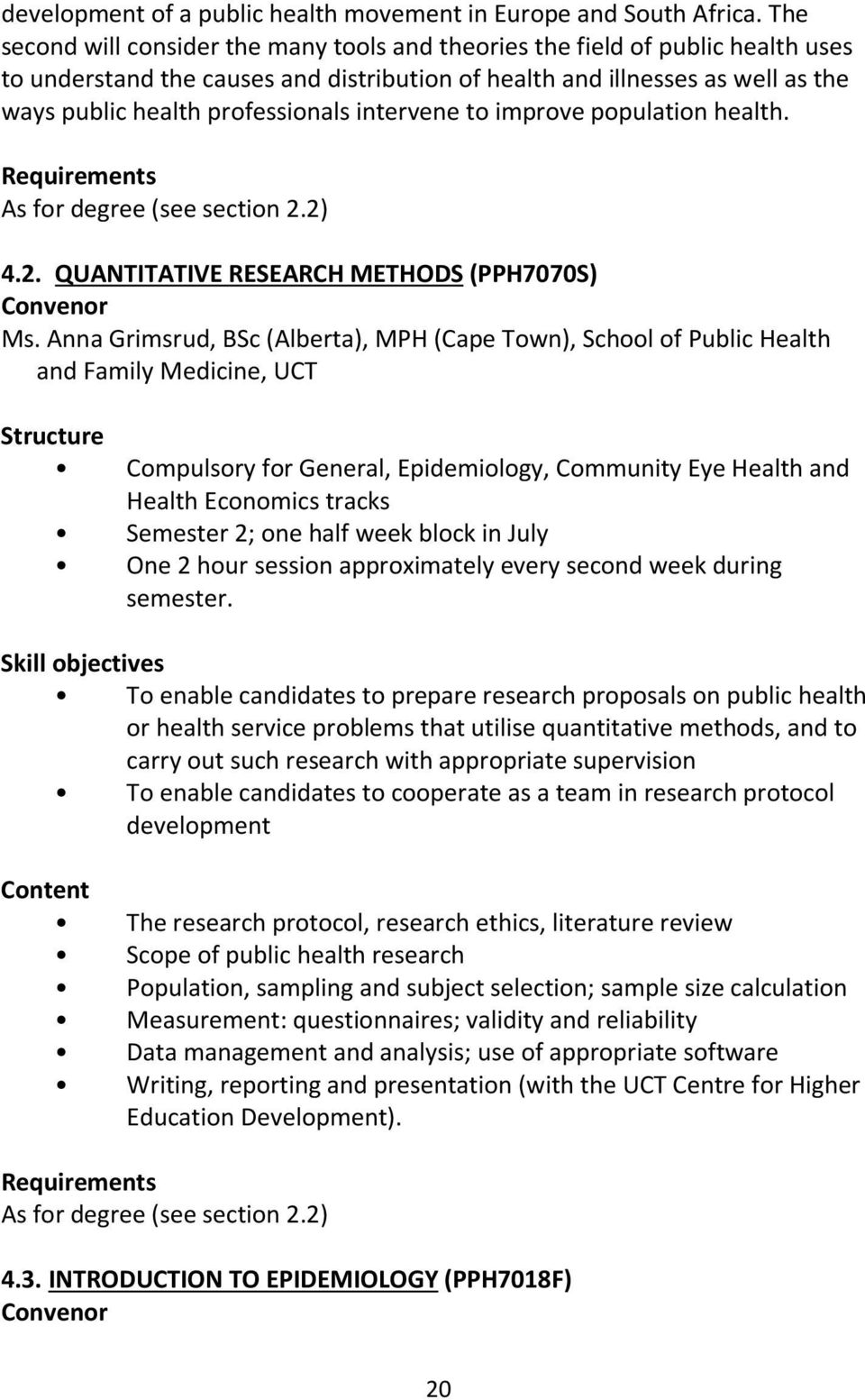 intervene to improve population health. Requirements As for degree (see section 2.2) 4.2. QUANTITATIVE RESEARCH METHODS (PPH7070S) Convenor Ms.