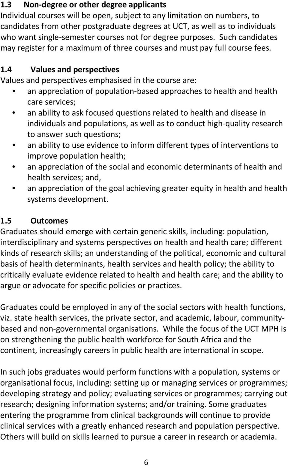 4 Values and perspectives Values and perspectives emphasised in the course are: an appreciation of population-based approaches to health and health care services; an ability to ask focused questions