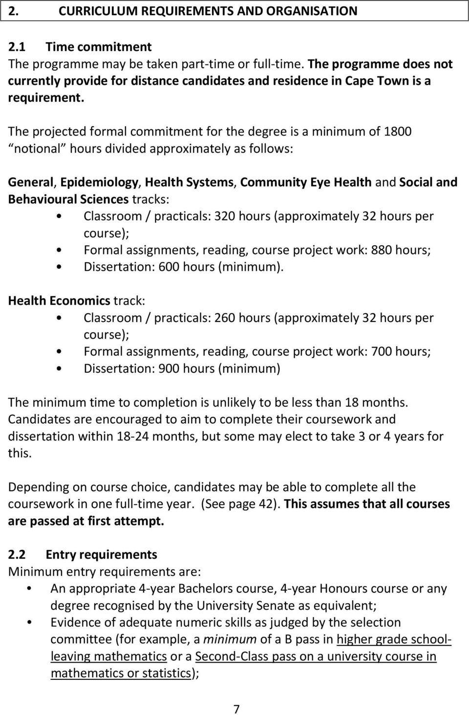 The projected formal commitment for the degree is a minimum of 1800 notional hours divided approximately as follows: General, Epidemiology, Health Systems, Community Eye Health and Social and