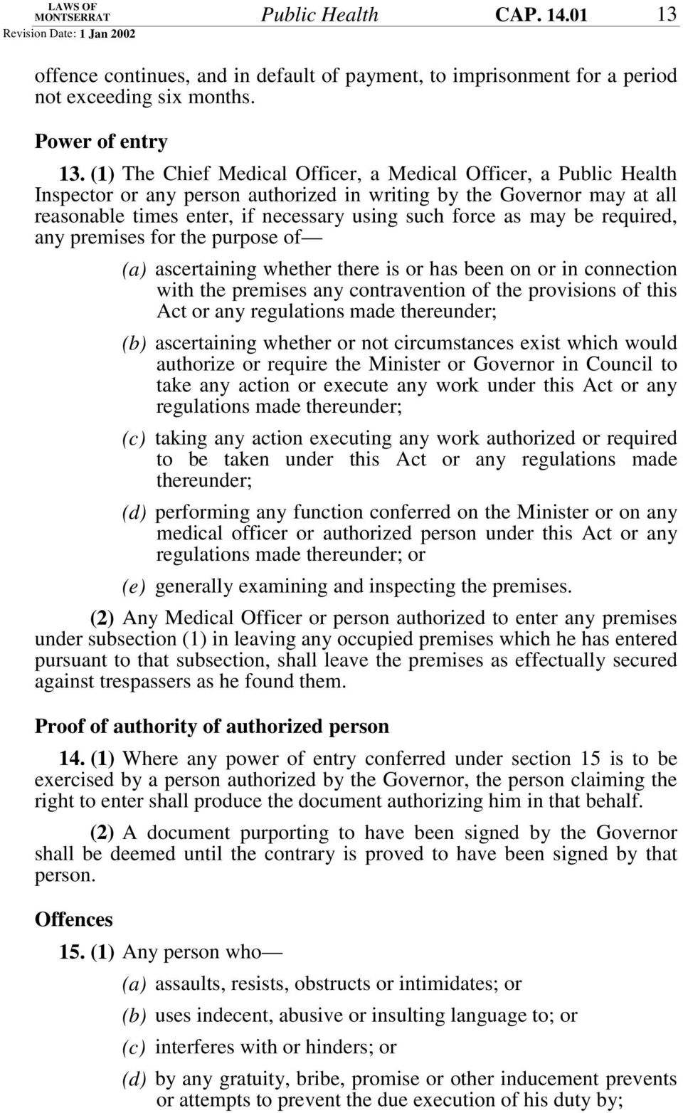 be required, any premises for the purpose of (a) ascertaining whether there is or has been on or in connection with the premises any contravention of the provisions of this Act or any regulations