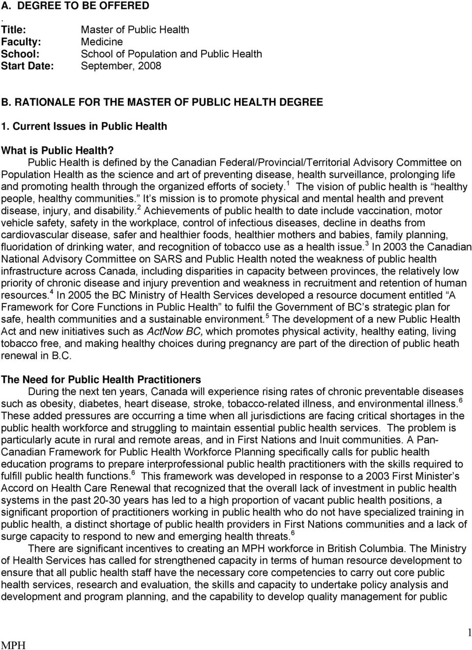 Public Health is defined by the Canadian Federal/Provincial/Territorial Advisory Committee on Population Health as the science and art of preventing disease, health surveillance, prolonging life and