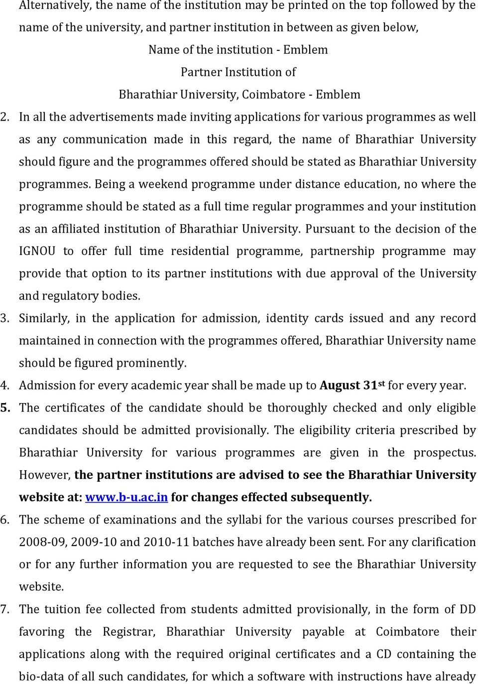 In all the advertisements made inviting applications for various programmes as well as any communication made in this regard, the name of Bharathiar University should figure and the programmes