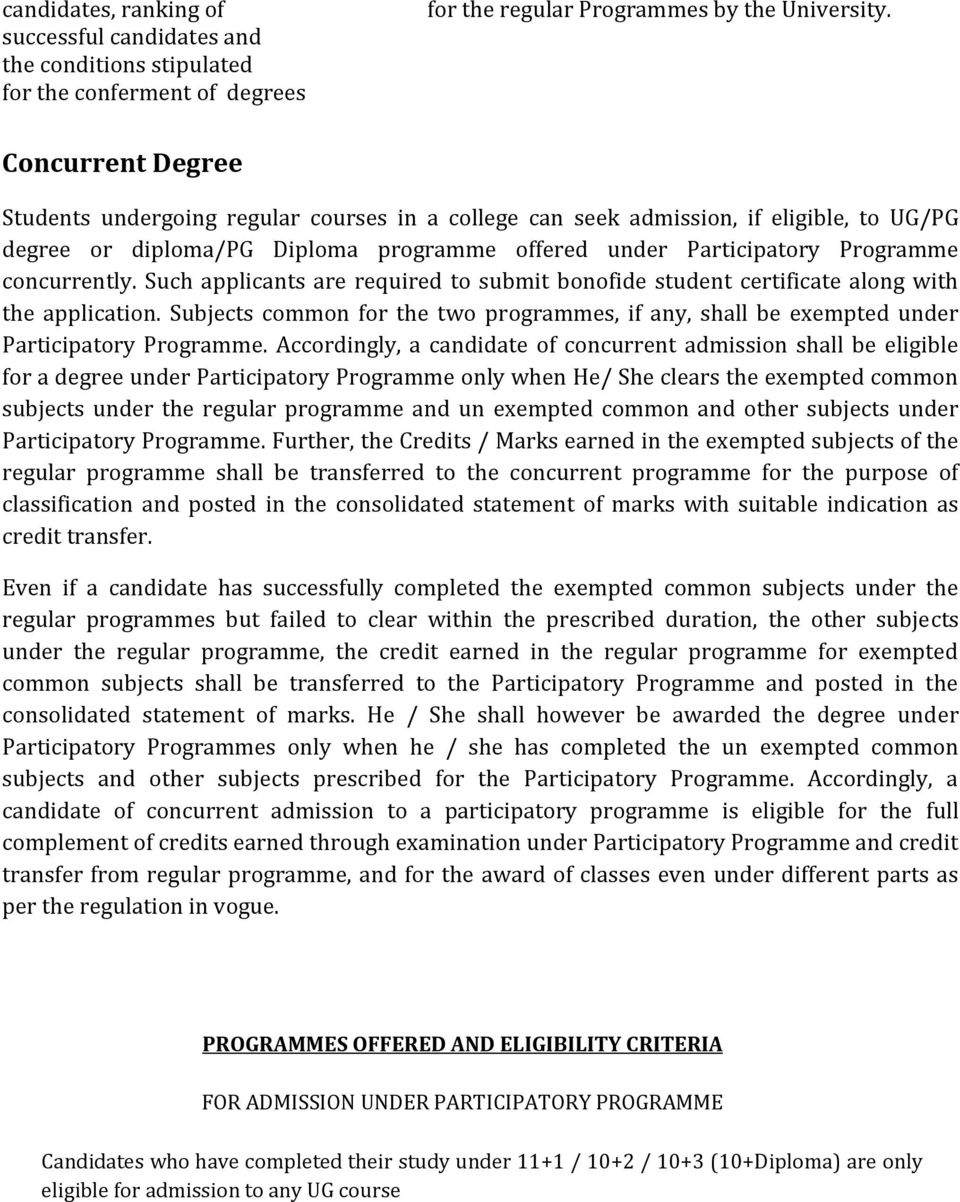Such applicants are required to submit bonofide student certificate along with the application. Subjects common for the two programmes, if any, shall be exempted under Participatory Programme.