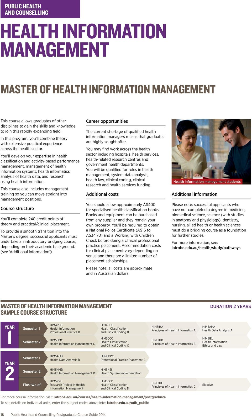 You ll develop your expertise in health classification and activity-based performance management, management of health information systems, health informatics, analysis of health data, and research