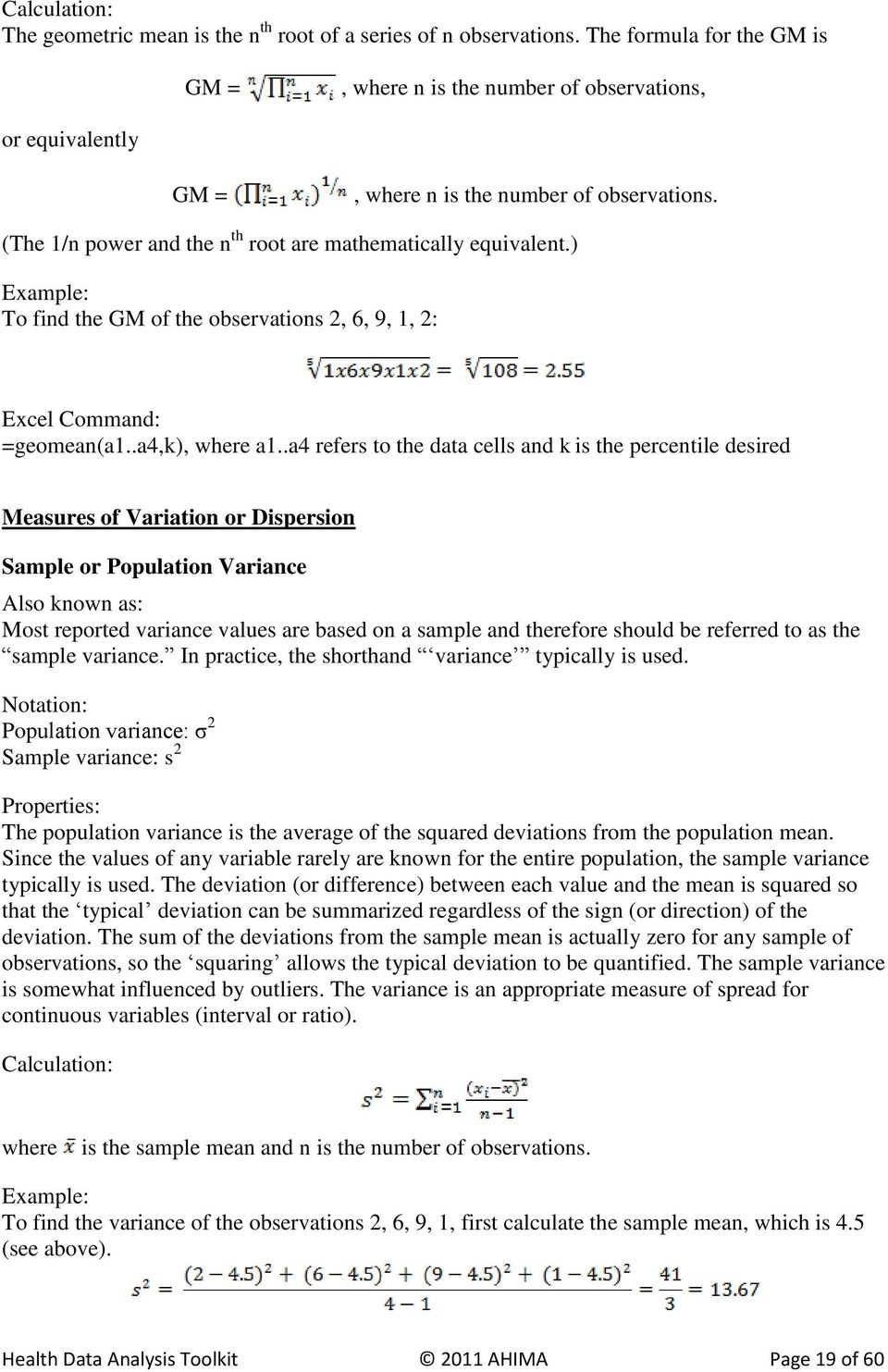 ) Example: To find the GM of the observations 2, 6, 9, 1, 2: Excel Command: =geomean(a1..a4,k), where a1.