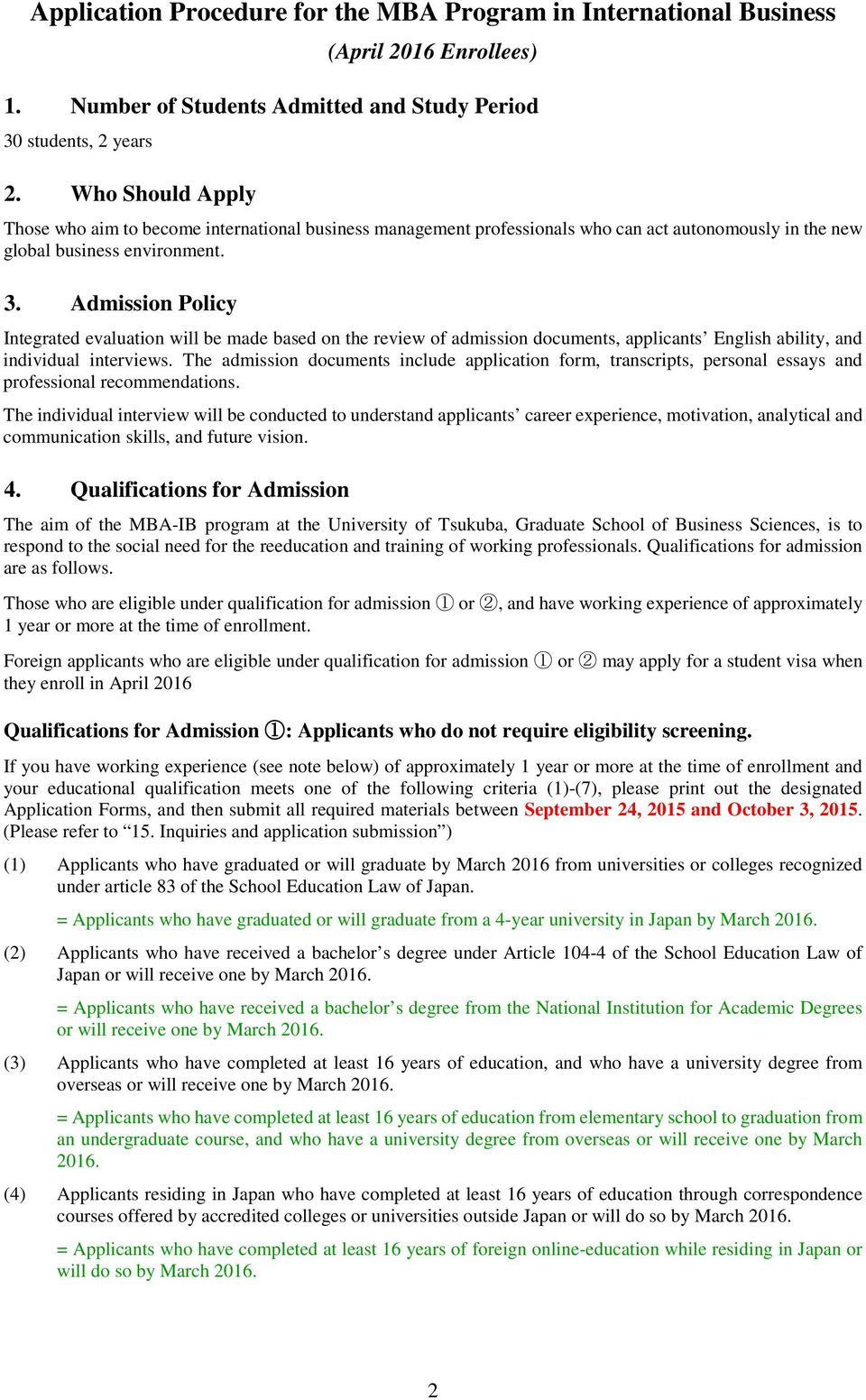 Admission Policy Integrated evaluation will be made based on the review of admission documents, applicants English ability, and individual interviews.
