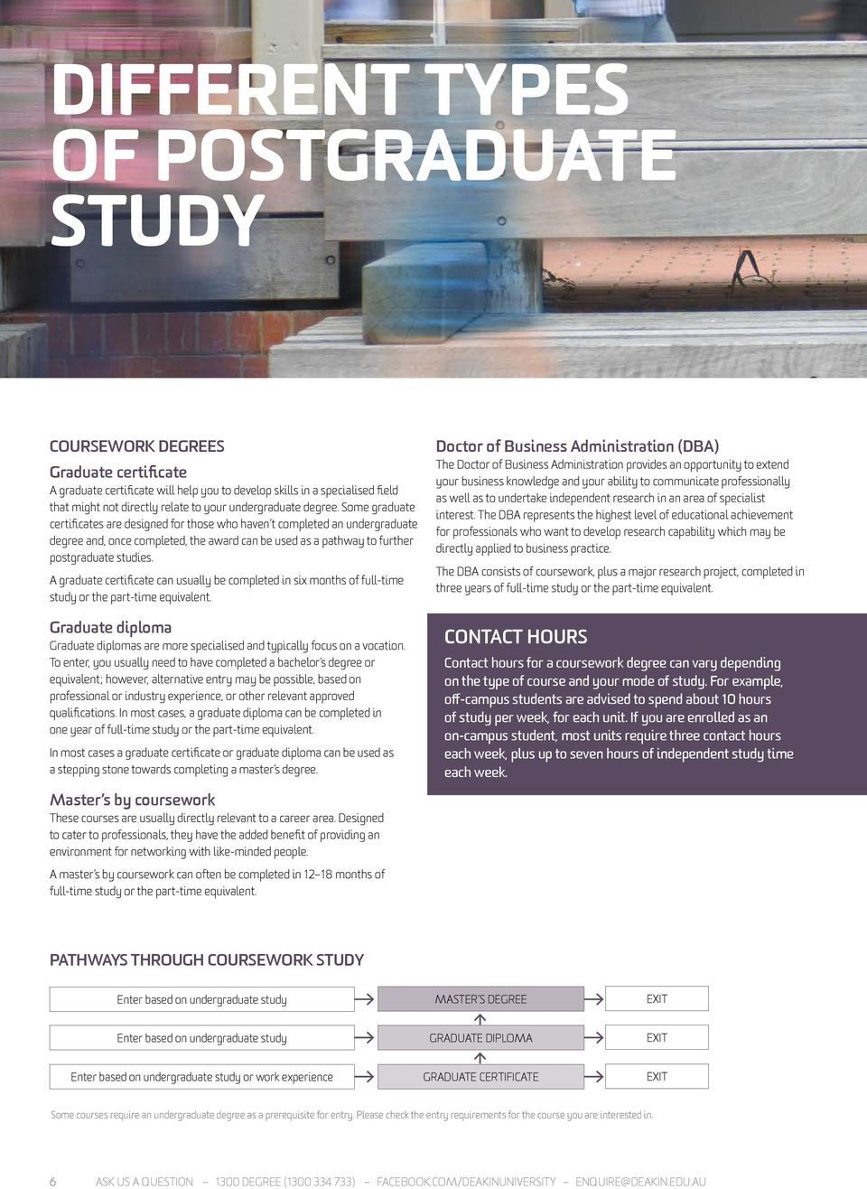 Some graduate certificates are designed for those who haven t completed an undergraduate degree and, once completed, the award can be used as a pathway to further postgraduate studies.