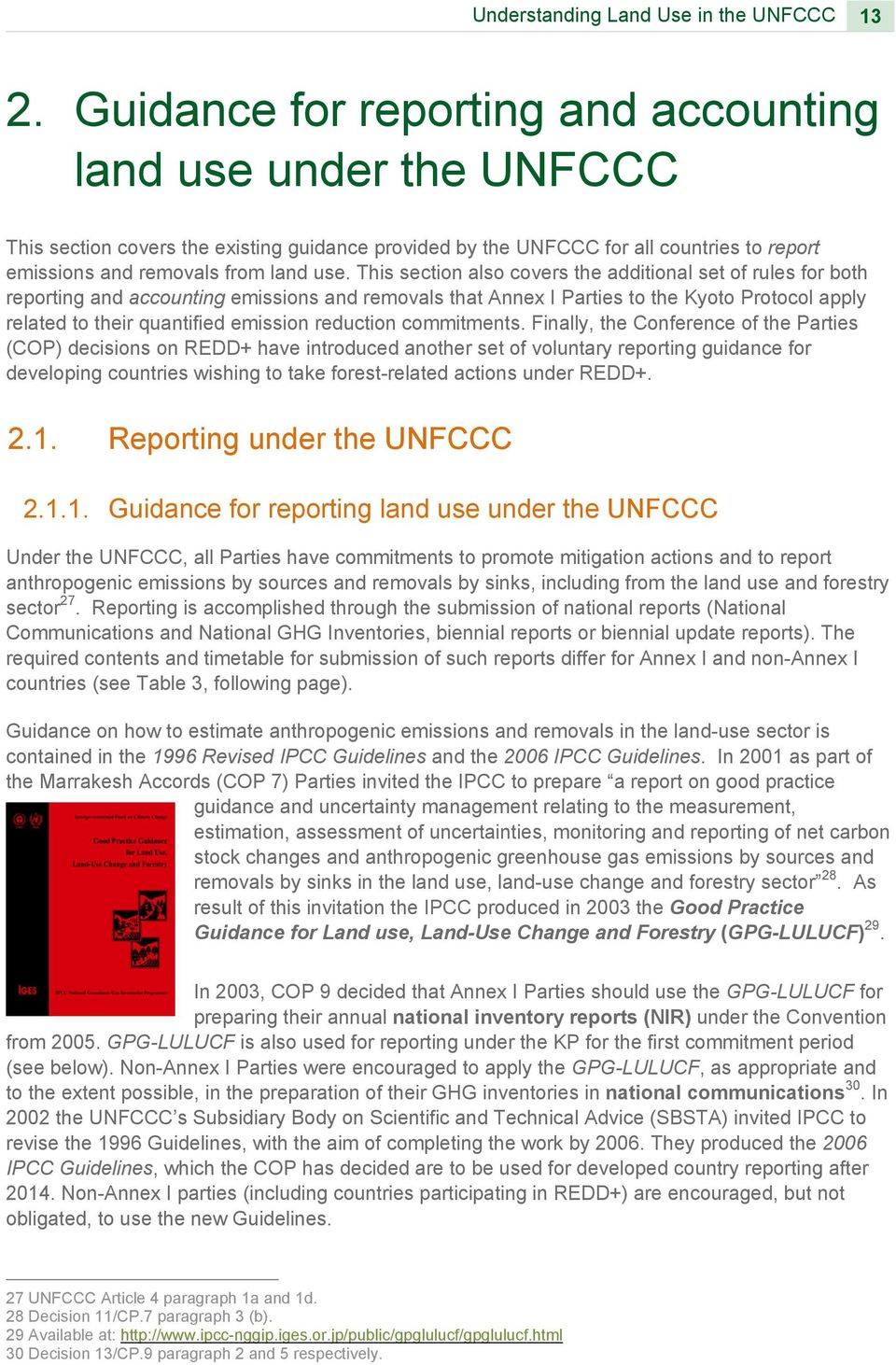 This section also covers the additional set of rules for both reporting and accounting emissions and removals that Annex I Parties to the Kyoto Protocol apply related to their quantified emission
