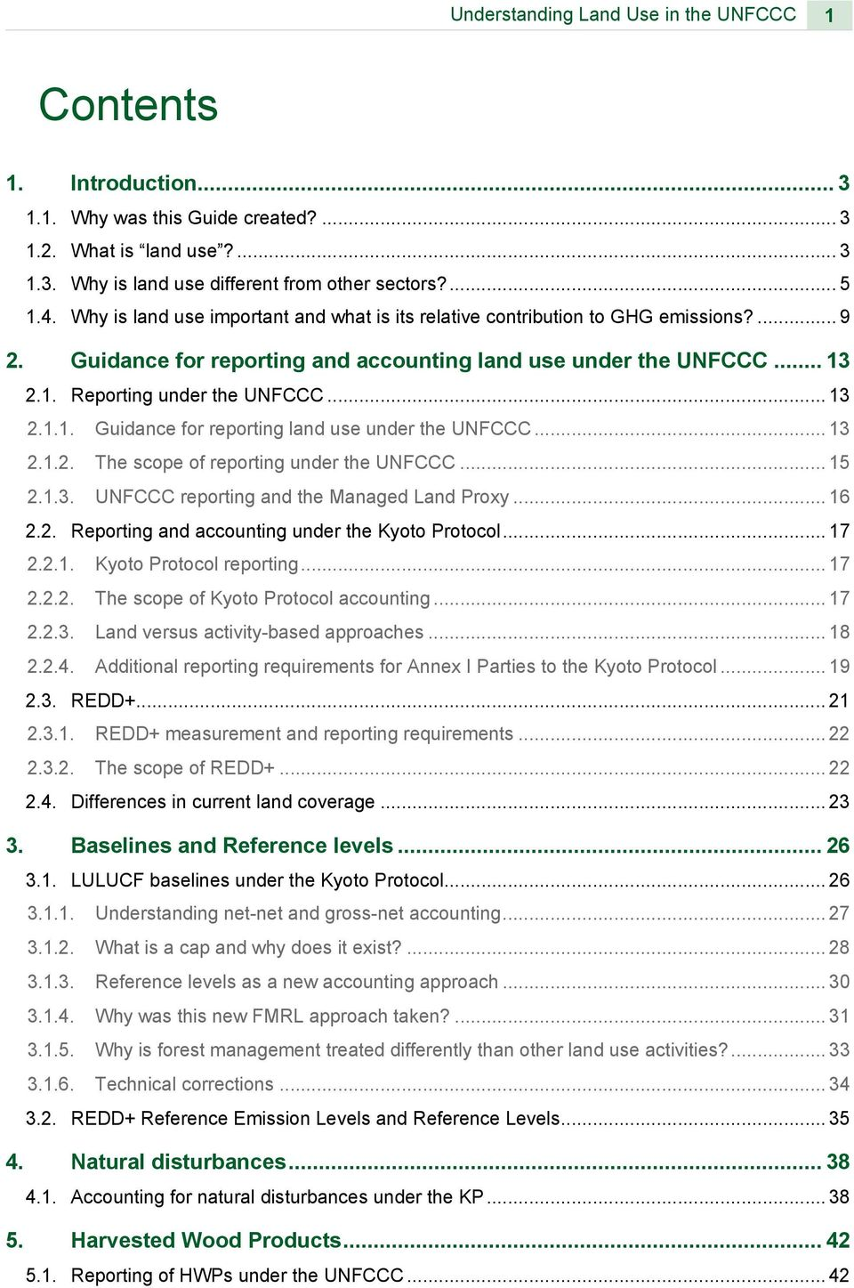 2.1. Reporting under the UNFCCC... 13 2.1.1. Guidance for reporting land use under the UNFCCC... 13 2.1.2. The scope of reporting under the UNFCCC... 15 2.1.3. UNFCCC reporting and the Managed Land Proxy.