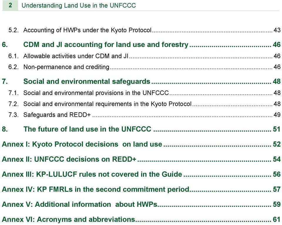 .. 48 7.3. Safeguards and REDD+... 49 8. The future of land use in the UNFCCC... 51 Annex I: Kyoto Protocol decisions on land use... 52 Annex II: UNFCCC decisions on REDD+.
