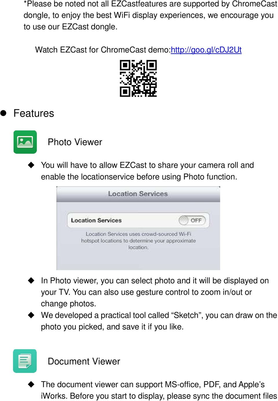 gl/cdj2ut Features Photo Viewer You will have to allow EZCast to share your camera roll and enable the locationservice before using Photo function.