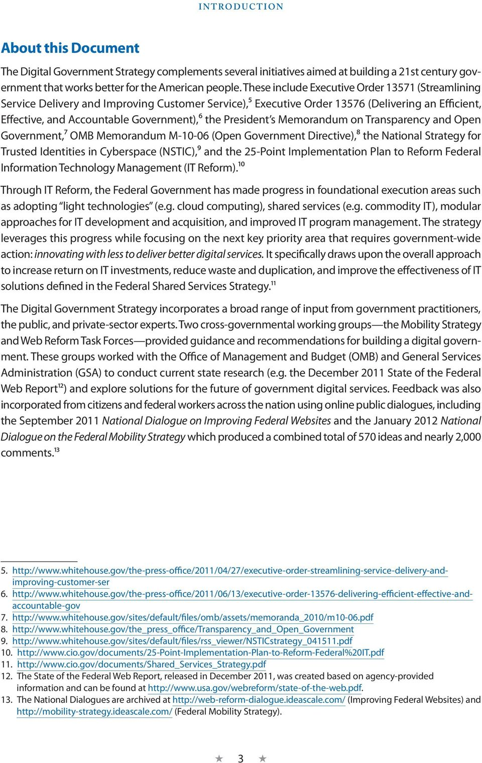 President s Memorandum on Transparency and Open Government,7 OMB Memorandum M-10-06 (Open Government Directive),8 the National Strategy for Trusted Identities in Cyberspace (NSTIC),9 and the 25-Point